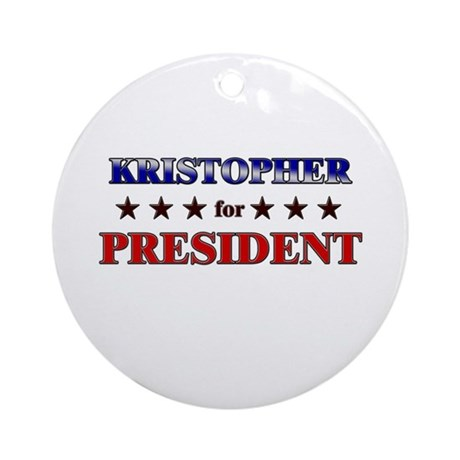 KRISTOPHER for president Ornament (Round)
