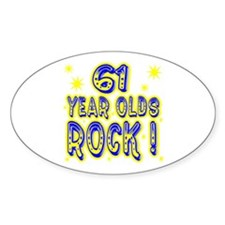 61 Year Olds Rock ! Oval Decal