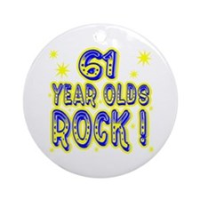 61 Year Olds Rock ! Ornament (Round)