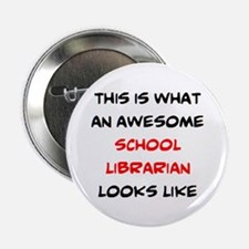 "awesome school librarian 2.25"" Button"