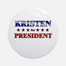 KRISTEN for president Ornament (Round)