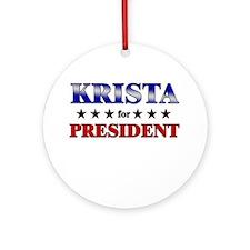 KRISTA for president Ornament (Round)