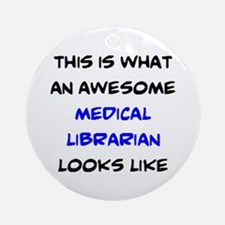 awesome medical librarian Round Ornament