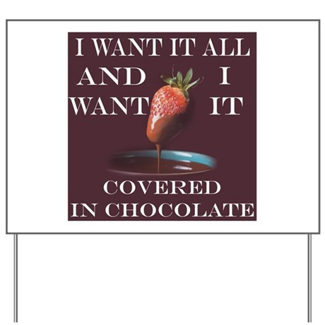 Chocolate - I Want It All Yard Sign