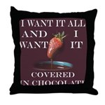 Chocolate - I Want It All Throw Pillow