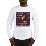 Chocolate - I Want It All Long Sleeve T-Shirt