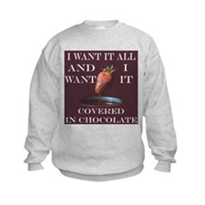 Chocolate - I Want It All Sweatshirt