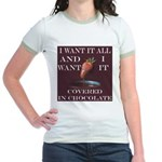Chocolate - I Want It All Jr. Ringer T-Shirt