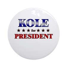 KOLE for president Ornament (Round)