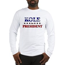KOLE for president Long Sleeve T-Shirt