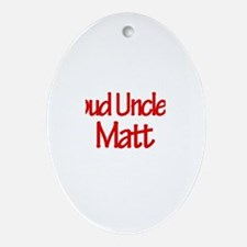 Proud Uncle of Matt Oval Ornament