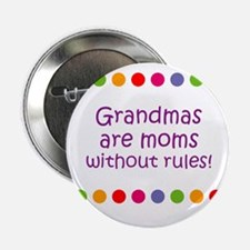 "Grandmas are moms without rul 2.25"" Button"