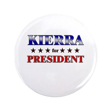 "KIERRA for president 3.5"" Button"