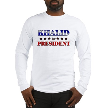 KHALID for president Long Sleeve T-Shirt