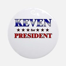 KEVEN for president Ornament (Round)
