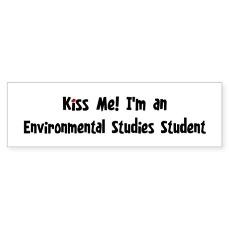 Kiss Me: Environmental Studie Bumper Sticker