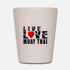 Live Love Muay Thai Martial Arts Shot Glass