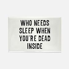 Who Needs Sleep Rectangle Magnet