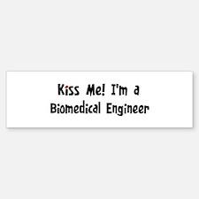 Kiss Me: Biomedical Engineer Bumper Bumper Bumper Sticker
