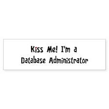 Kiss Me: Database Administrat Bumper Bumper Sticker