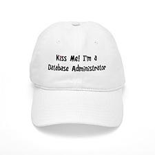 Kiss Me: Database Administrat Baseball Cap