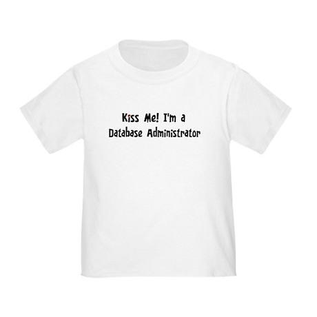 Kiss Me: Database Administrat Toddler T-Shi
