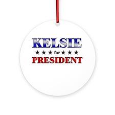KELSIE for president Ornament (Round)