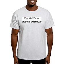 Kiss Me: Insurance Underwrite T-Shirt
