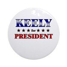KEELY for president Ornament (Round)