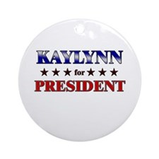 KAYLYNN for president Ornament (Round)