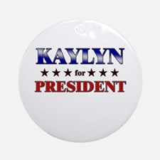 KAYLYN for president Ornament (Round)