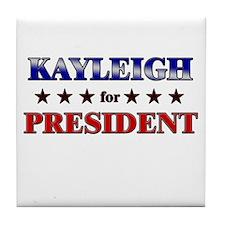 KAYLEIGH for president Tile Coaster