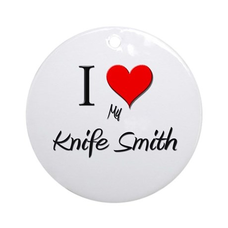 I Love My Knife Smith Ornament (Round)