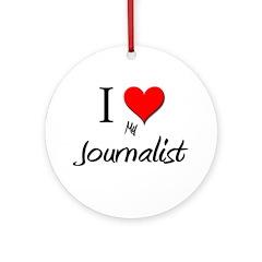 I Love My Journalist Ornament (Round)