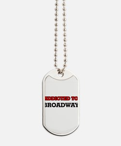 Addicted to Broadway Dog Tags