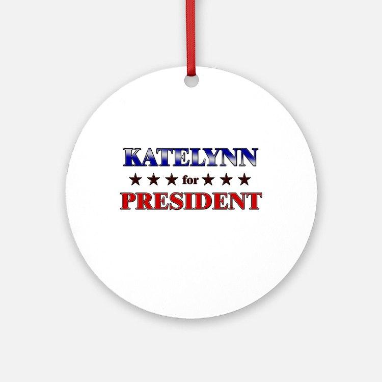 KATELYNN for president Ornament (Round)