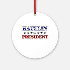 KATELIN for president Ornament (Round)