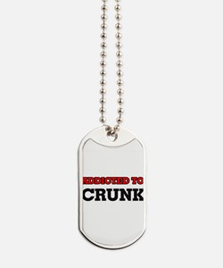 Addicted to Crunk Dog Tags