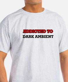 Addicted to Dark Ambient T-Shirt