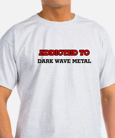 Addicted to Dark Wave Metal T-Shirt