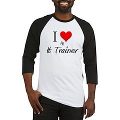 I Love My It Trainer Baseball Jersey