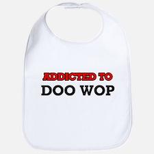 Addicted to Doo Wop Bib