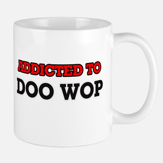 Addicted to Doo Wop Mugs