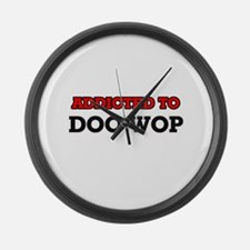 Addicted to Doo Wop Large Wall Clock