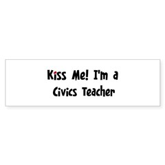 Kiss Me: Civics Teacher Bumper Bumper Sticker