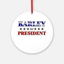 KARLEY for president Ornament (Round)