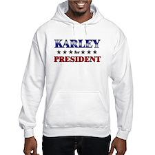 KARLEY for president Hoodie Sweatshirt
