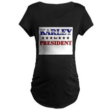 KARLEY for president T-Shirt