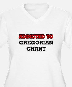 Addicted to Gregorian Chant Plus Size T-Shirt