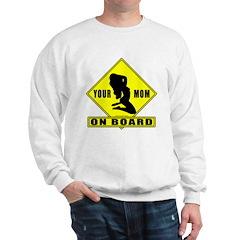 Your Mom On Board Sweatshirt